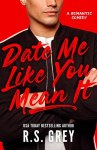 Release Blitz with Review: Date Me Like You Mean It by R.S.Grey