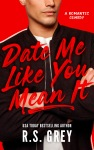 Cover Reveal: Date Me Like You Mean It by R.S. Grey