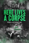 Release Blitz: Here Lives a Corpse by C.L.Matthews