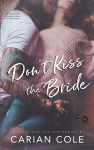 Cover Reveal: Don't Kiss the Bride by Carian Cole