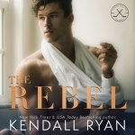 Cover Reveal: The Rebel by KendallRyan