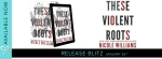 Release Blitz: These Violent Roots by NicoleWilliams